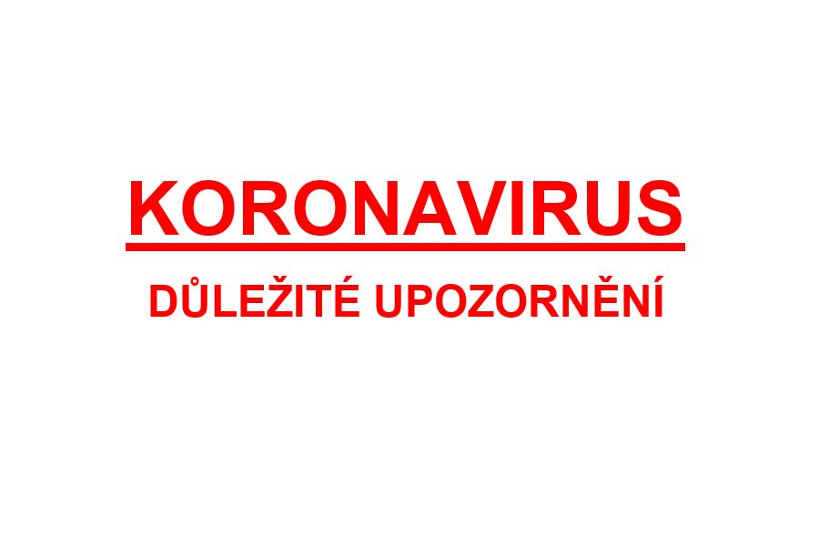 KORONAVIRUS – DŮLEŽITÉ UPOZORNĚNÍ